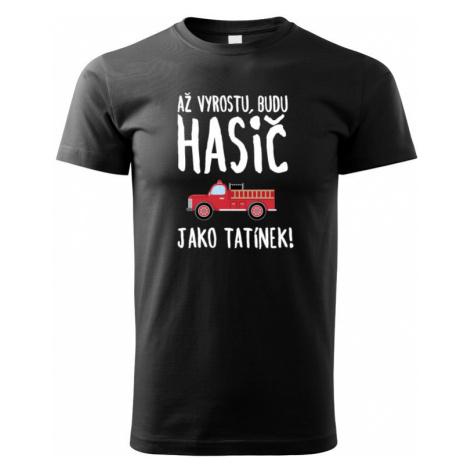 Dětské tričko Až vyrostu, budu hasič jako tatínek - skvělý dárek BezvaTriko