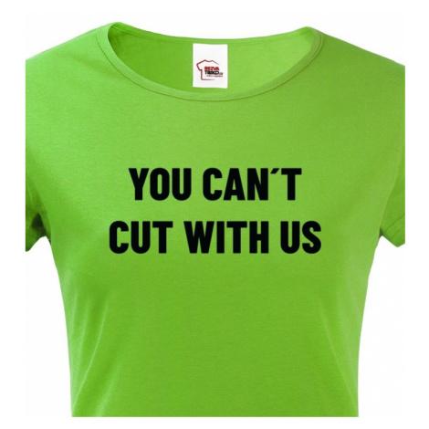Dámské tričko pro kadeřnice YOU CANT CUT WITH US BezvaTriko