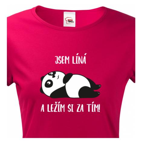Dámské tričko Jsem líná a ležím si za tím! - ideální dárek pro ženy BezvaTriko
