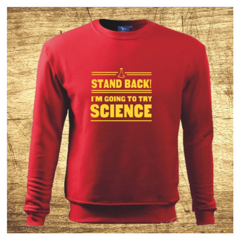 Mikina s motívom Stand back! I´m going to try science BezvaTriko