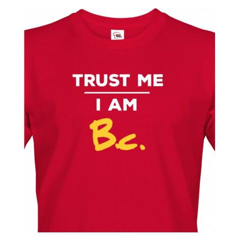 Pánské tričko s potiskem Trust me I am Bc - dárek pro bakaláře BezvaTriko