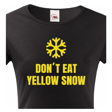 Dámské tričko s vtipným potiskem Don´t eat yellow snow