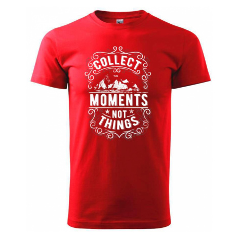 Collect moments not things - Triko Basic Extra velké