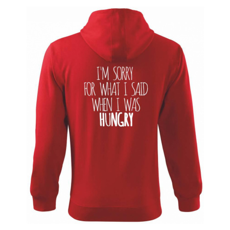 I am sorry for what i said when i was hungry - Mikina s kapucí na zip trendy zipper