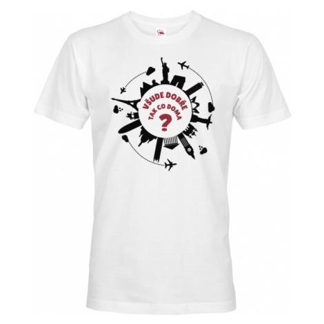 Pánské tričko pro cestovatele Všude dobře, tak co doma? BezvaTriko