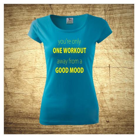 Tričko s motivem you'r only one workout, away from a good mood BezvaTriko