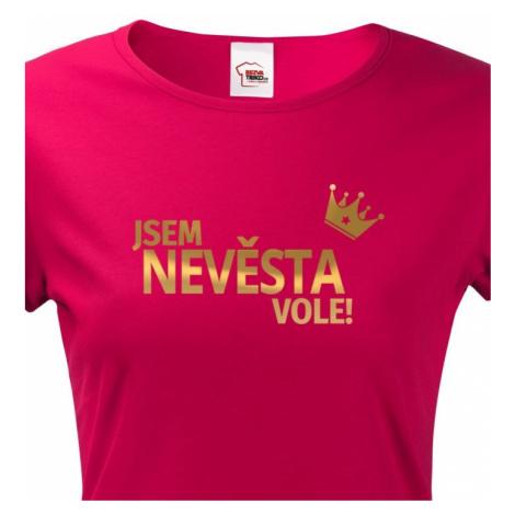 Dámské tričko pro nevěstu Jsem nevěsta vole! - ideální rozlučková trička BezvaTriko