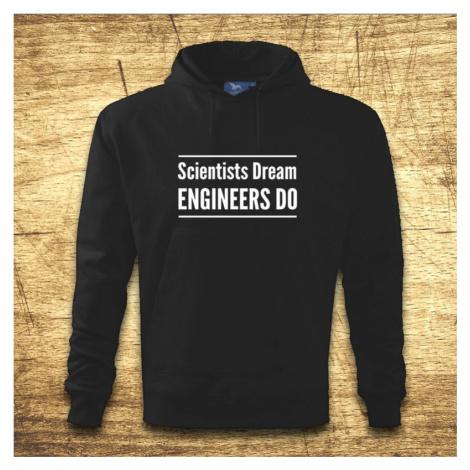 Mikina s kapucňou s motívom Scientists dream, Engineers do BezvaTriko