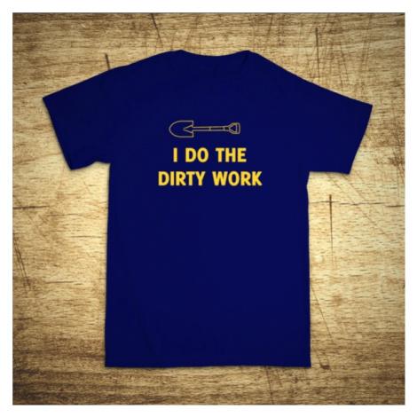 Tričko s motívom I do the dirty work