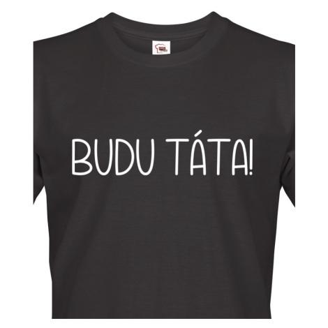 Pánské tričko pro budoucí tatínky Budu táta!