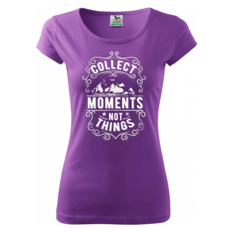 Collect moments not things - Pure dámské triko