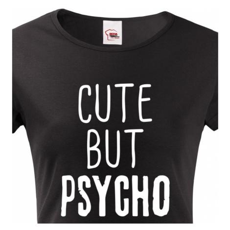 Dámské tričko Cute but Psycho - ideální kousek do šatníku pro rebelky BezvaTriko