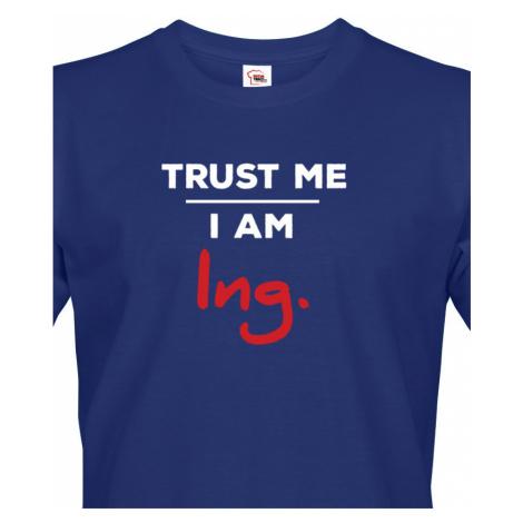 Pánské tričko s potiskem Trust me I am Ing - dárek pro inženýry BezvaTriko