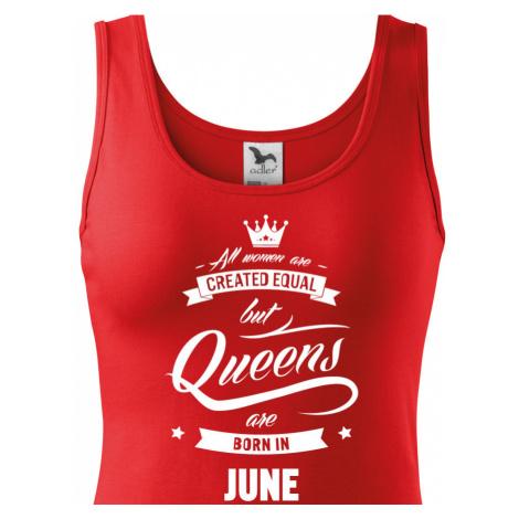 "Dámské tričko k narozeninám ""Queens are born..."" - dárek pro maminku i kamarádku BezvaTriko"