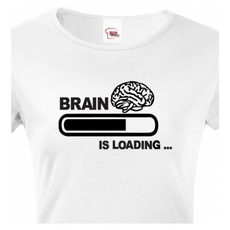 Dámské vtipné tričko Brain is loading - tisk na kvalitní textil BezvaTriko