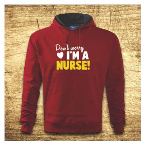 Mikina s kapucňou s motívom Don´t worry, I´m a nurse! BezvaTriko