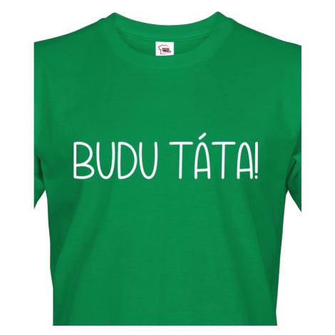 Pánské tričko pro budoucí tatínky Budu táta! BezvaTriko