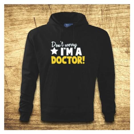 Mikina s kapucňou s motívom Don´t worry, I´m a doctor! BezvaTriko