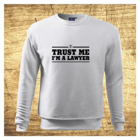 Mikina s motívom Trust me, I´m a lawyer BezvaTriko