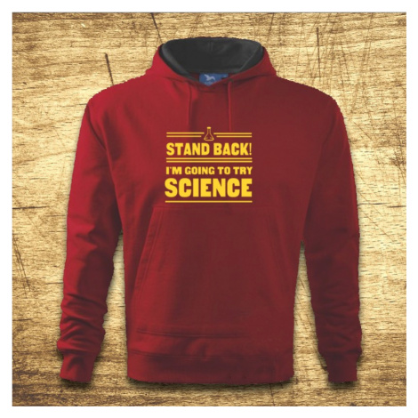 Mikina s kapucňou s motívom Stand back! I´m going to try science BezvaTriko