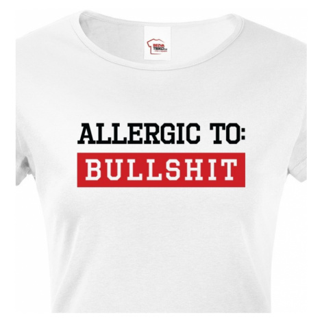 Dámské tričko Allergic to Bullshit - ideální dívčí triko BezvaTriko