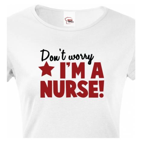 Tričko pro zdravotní sestřičky a sestry Don´t worry, I´m a nurse! BezvaTriko
